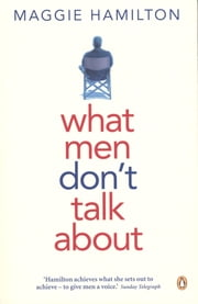 What Men Don't Talk About ebook by Maggie Hamilton