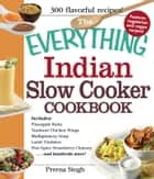 The Everything Indian Slow Cooker Cookbook ebook by Prerna Singh