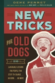 New Tricks for Old Dogs - 28 Laughable Lessons for People Too Stiff to Change . . . or Bend . . . or Move ebook by Gene  Perret