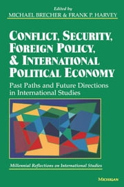 Conflict, Security, Foreign Policy, and International Political Economy - Past Paths and Future Directions in International Studies ebook by Michael Brecher,Frank P. Harvey