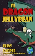 El dragón Jellybean ebook by Elias Zapple