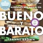 Bueno y Barato - Alimentate Bien a $4 al Dia ebook by Leanne Brown