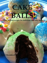 Cakeballs! ebook by J Brentzel