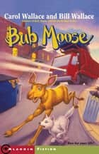 Bub Moose ebook by Carol Wallace,Bill Wallace,John Steven Gurney
