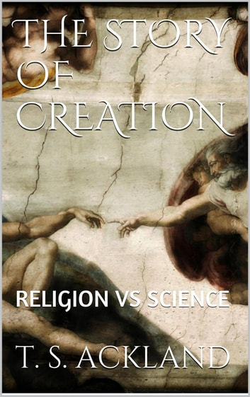 The Story of Creation ebook by T. S. Ackland