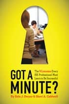 Got a Minute? - The 9 Lessons Every HR Professional Must Learn to Be Successful ebook by Dale Dwyer, Sheri Caldwell