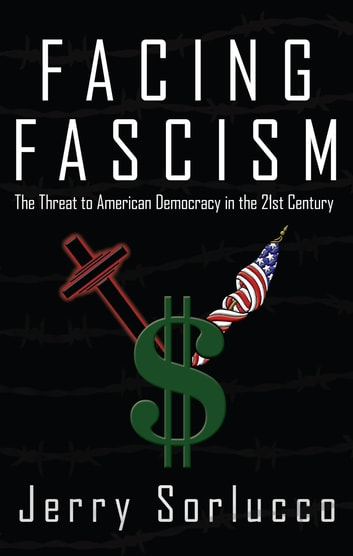 Facing Fascism - The Threat to American Democracy in the 21St Century ebook by Jerry Sorlucco