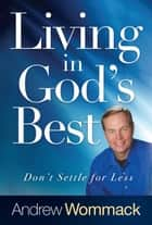 Living in God's Best - Don't Settle for Less ebook by Wommack, Andrew