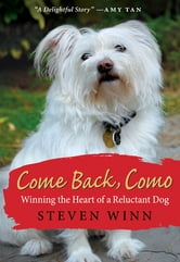 Come Back, Como - Winning the Heart of a Reluctant Dog ebook by Steven Winn
