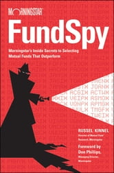 Fund Spy - Morningstar's Inside Secrets to Selecting Mutual Funds that Outperform ebook by Russel Kinnel