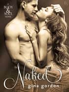 Naked - A Body & Soul Novel ebooks by Gina Gordon