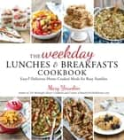 The Weekday Lunches & Breakfasts Cookbook - Easy & Delicious Home-Cooked Meals for Busy Families ebook by Mary Younkin