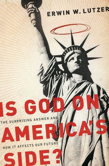 Is God on America's Side? - The Surprising Answer and How it Affects Our Future ebook by Erwin W. Lutzer