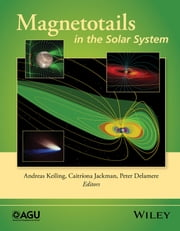 Magnetotails in the Solar System ebook by Andreas Keiling,Peter Delamere,Caitríona Jackman