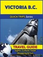 Victoria B.C. Travel Guide (Quick Trips Series) - Sights, Culture, Food, Shopping & Fun ebook by Melissa Lafferty