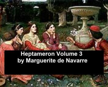 The Tales of the Heptameron, volume 3, Illustrated ebook by Marguerite,Queen of  Navarre