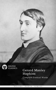 Complete Works of Gerard Manley Hopkins (Delphi Classics) ebook by Gerard Manley Hopkins,Delphi Classics