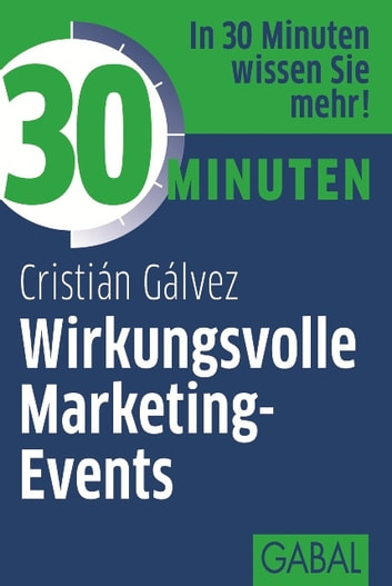 30 Minuten Wirkungsvolle Marketing-Events ebook by Cristián Gálvez