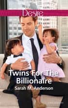 Twins For The Billionaire ebook by Sarah M. Anderson