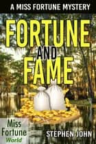 Fortune and Fame - Miss Fortune World, #1 ebook by Stephen John