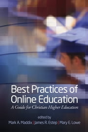 Best Practices of Online Education - A Guide for Christian Higher Education ebook by Mark A. Maddix,James R. Estep,Mary E. Lowe