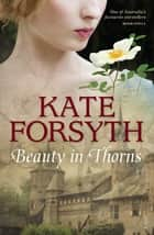 Beauty in Thorns ebook by Kate Forsyth
