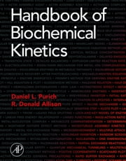 Handbook of Biochemical Kinetics: A Guide to Dynamic Processes in the Molecular Life Sciences ebook by Purich, Daniel L.