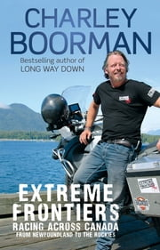 Extreme Frontiers - Racing Across Canada from Newfoundland to the Rockies ebook by Charley Boorman