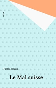 Le Mal suisse ebook by Pierre Hazan
