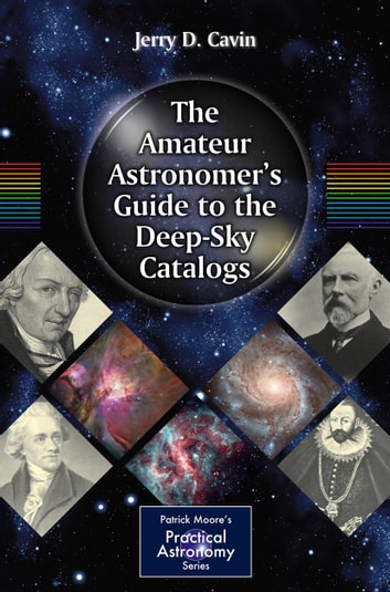 The Amateur Astronomer's Guide to the Deep-Sky Catalogs ebook by Jerry D. Cavin
