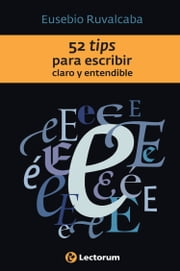 52 Tips para escribir claro y entendible ebook by Eusebio Ruvalcaba