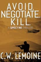 Avoid. Negotiate. Kill. - Spectre Series, #2 ebook by C.W. Lemoine