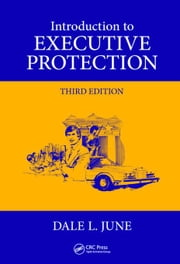 Introduction to Executive Protection, Third Edition ebook by June, Dale L.