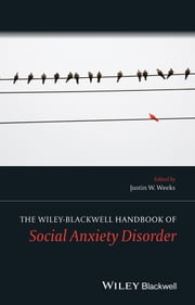 The Wiley Blackwell Handbook of Social Anxiety Disorder ebook by Justin W. Weeks