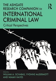 The Ashgate Research Companion to International Criminal Law - Critical Perspectives ebook by Yvonne McDermott,William A. Schabas