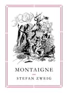 Montaigne ebook by Stefan Zweig, Will Stone