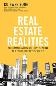 Real Estate Realities - Accommodating the Investment Needs of Today's Society ebook by Ku Swee Yong