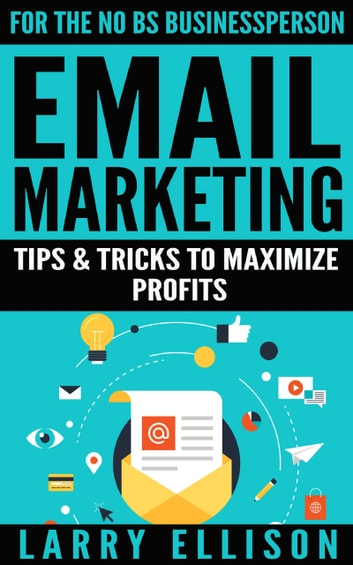 Email Marketing - Tips and Tricks to Maximize Profits ebook by Larry Ellison