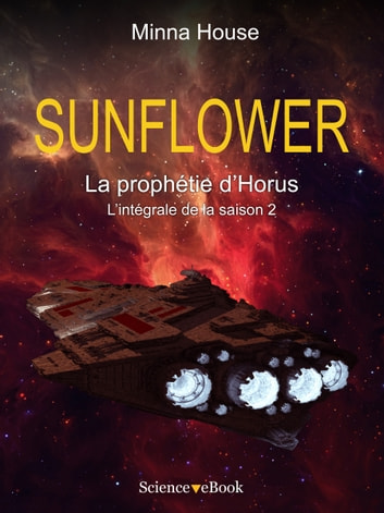 SUNFLOWER - La prophétie d'Horus - L'intégrale de la saison 2 ebook by Minna House