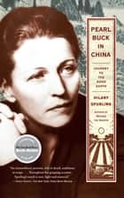 Pearl Buck in China - Journey to The Good Earth ebook by Hilary Spurling