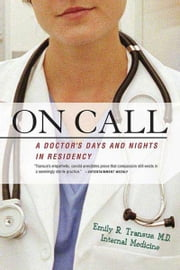 On Call - A Doctor's Days and Nights in Residency ebook by Emily R. Transue, M.D.