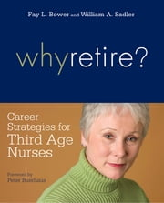 Why Retire? Career Strategies for Third-Age Nurses ebook by Fay L. Bower,William A. Sadler
