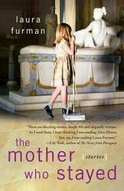 The Mother Who Stayed - Stories ebook by Laura Furman