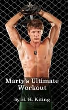 Marty's Ultimate Workout ebook by H. K. Kiting