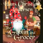The Goblin and the Grocer audiobook by Hans Christian Andersen