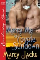 Marry Me at Coyote Sundown ebook by Marcy Jacks
