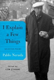 I Explain a Few Things - Selected Poems ebook by Pablo Neruda