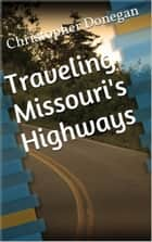 Traveling Missouri's Highways ebook by Christopher Donegan