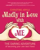 Madly in Love with ME ebook by Christine Arylo