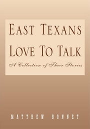 East Texans Love To Talk - A Collection of Their Stories ebook by Tony Martin